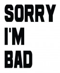 SORRY I'M BAD